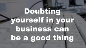 doubting yourself in your business