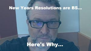New Years Resolutions are BS… Here's Why…