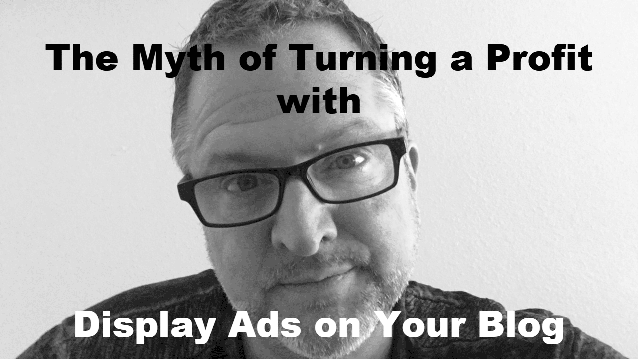 The Myth of Turning a Profit with Display Ads on Your Blog