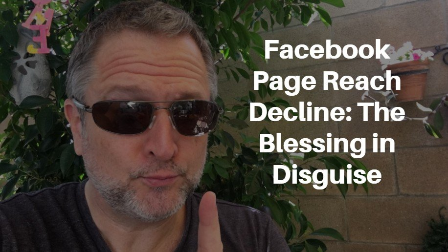 Facebook Page Reach Decline: The Blessing in Disguise