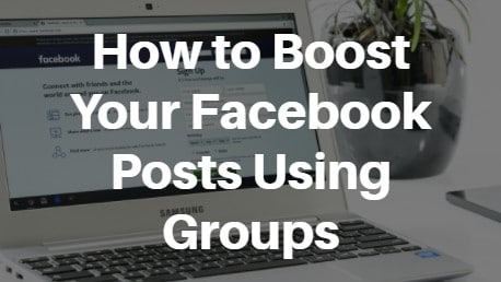 Boost Your Facebook Posts Using Groups