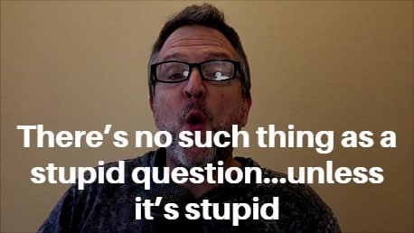 There's no such thing as a stupid question - Kenneth Holland