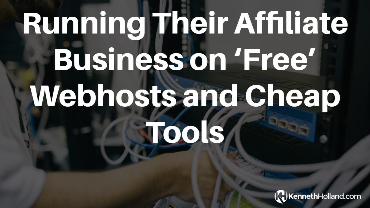 Running Their Affiliate Business on 'Free' Webhosts and Cheap Tools