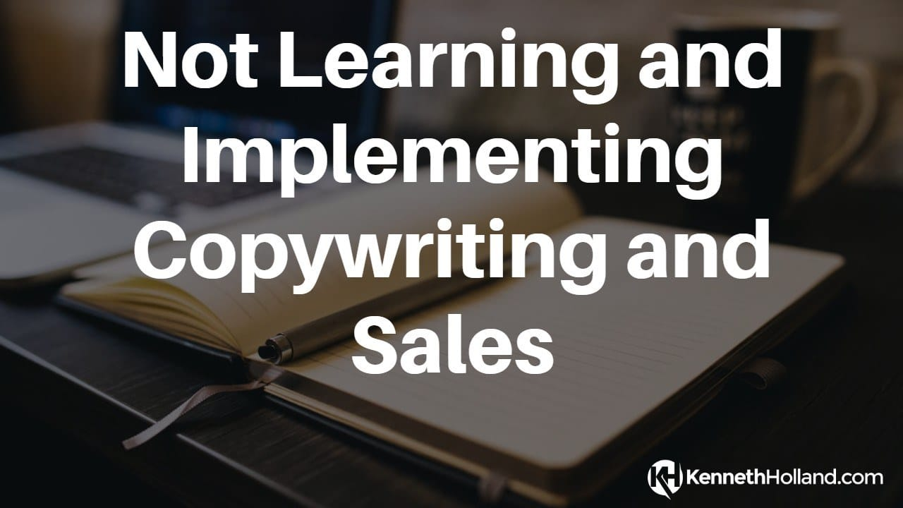 Not Learning and Implementing Copywriting and Sales