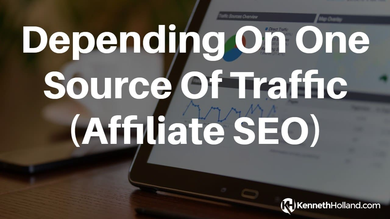 Depending On One Source Of Traffic (Affiliate SEO)