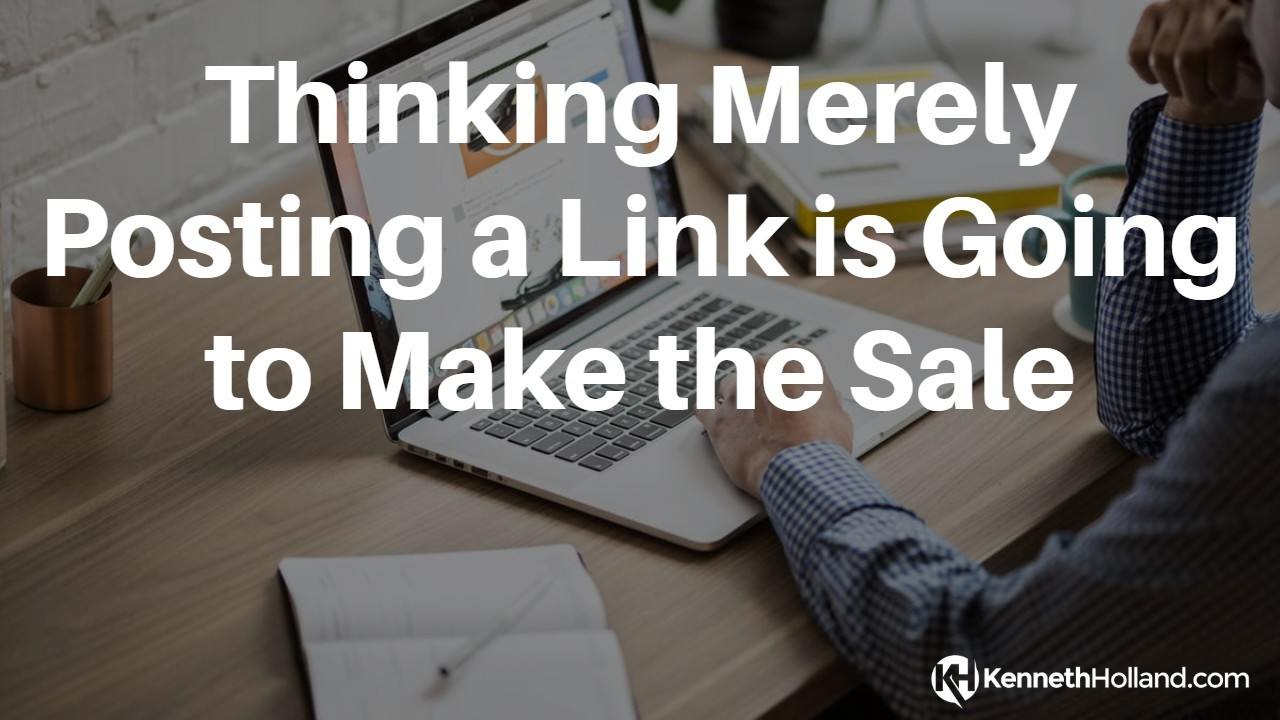 Thinking Merely Posting a Link is Going to Make the Sale