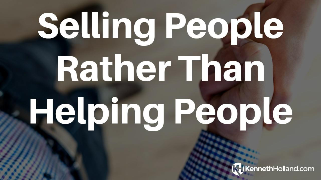 Selling People Rather Than Helping People