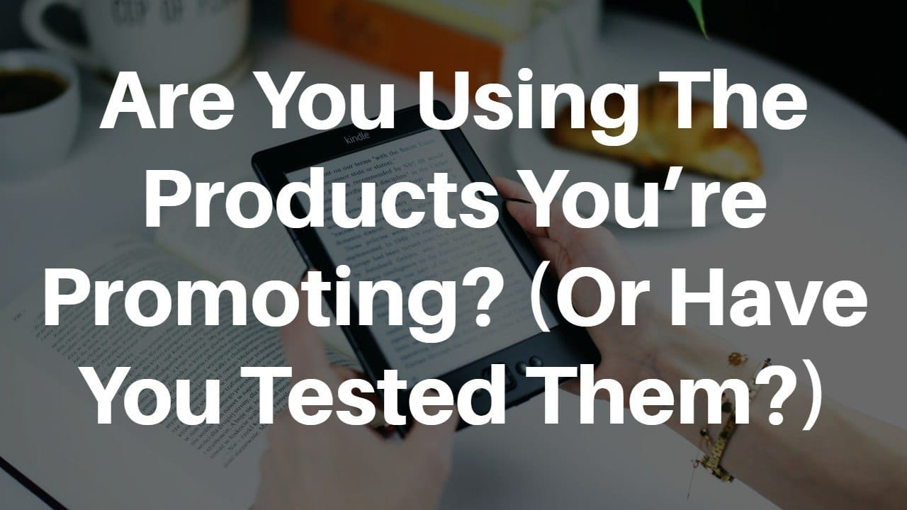 Are You Using The Products You're Promoting? - Affiliate Mistakes You Must Avoid